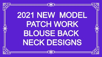 New  Latest  2021 Blouse Back Neck Designs / Patch Work Blouse Designs – Blouse Designs