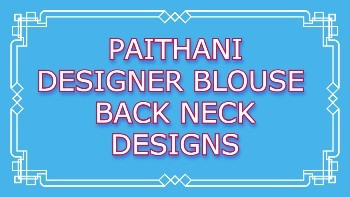 Latest Paithani Designer Blouse Back Neck Designs – Blouse Designs